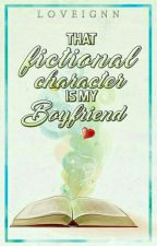 That Fictional Character Is My Boyfriend by Loveignn