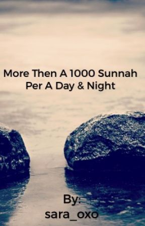 More then 1000 sunnah per a day and night  by sara_oxo