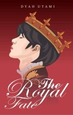 The Royal Fate (Book One Of The Royal Series) by DyahUtami