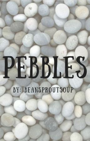 Pebbles by beansproutsoup