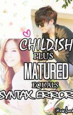 Childish + Mature = SyntaxError by cielrooo