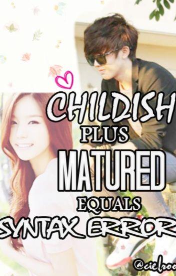 Childish + Mature = SyntaxError