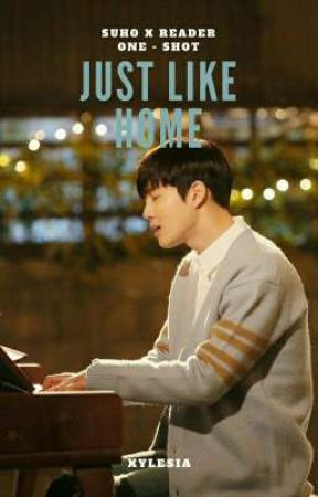 Just Like Home : Suho x Reader One Shot  by Xylesia