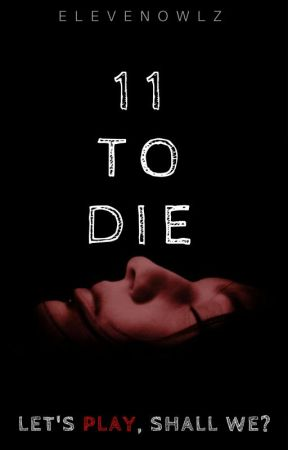 11 To Die by Elevenowlz