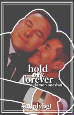 Hold On Forever| damon/bgt by thatweirdfanficgirl