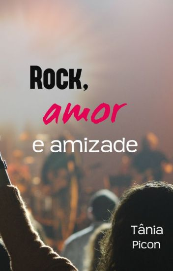 Rock, amor e amizade