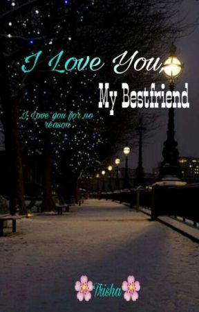 I Love you My bestfriend (Completed) by trishalomitao