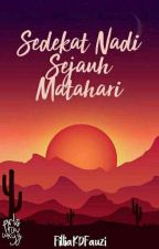 Sedekat Nadi Sejauh Matahari [Complete] by FilliaKDFauzi