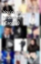 You're my heaven... (Carolly) by KayleighMurs