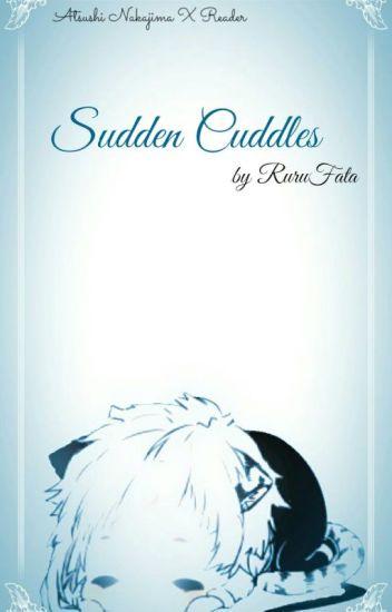 Atsushi Nakajima x Reader || Sudden Cuddles - RuruFata - Wattpad