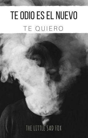 """""""Te odio"""" es el nuevo te quiero by TheLittleSadFox"""