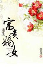 Trọng sinh phú quý dòng chính nữ - Lâm Tự Miên (CĐ - báo thù) by nguyetly_acc1