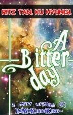 A Bitter Day. (Bitter or Better?) by ImMrKiddoKing