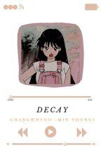 Decay {Min Yoongi x Reader} by seoknij