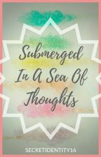 Submerged In A Sea Of Thoughts by SecretIdentity16