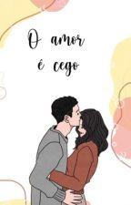 O amor é cego by DanyeIIe