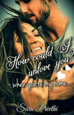 How Could I Unlove You?  by Sarupreethi