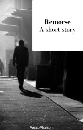 Remorse: A short story by PotatoPhantom03