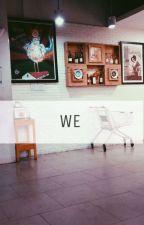 WE [Completed] by jichoooo