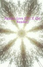 Painful Love (Girl X Girl Reader) by Peyton_Panda626