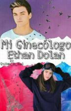 Mi ginecólogo| Ethan Dolan |Libro 2 by Grethan_Is_Real
