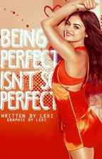 Being Perfect Isn't So Perfect {CONTINUING} by -sarcastic