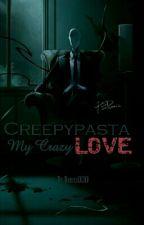 Creepypasta- My Crazy Love by Dariel000