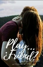 Play...¿Friend? [PG#2] #wattys2018 by Itskarla_22