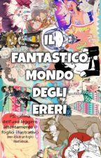 Il Fantastico Mondo Degli Ereri by ererixever