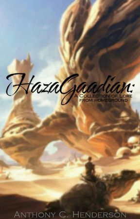 HazaGaadian: A Collection of Lore From Homeground by OddAnthonyy