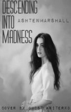 Descending into Madness (Intense editing underway) by AshtenMarshall