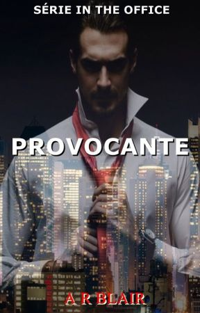 PROVOCANTE - TRILOGIA IN THE OFFICE by ARBlair