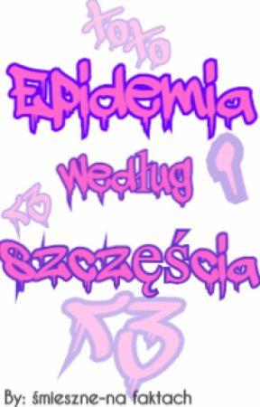 Epidemia Według Szczęścia by Smieszne-NaFaktach