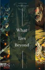 What Lies Beyond || AOT Boys x Reader by xXBearXx15