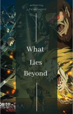 What Lies Beyond || AOT Boys x Reader by HolosexualAjUnicorn