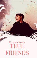TRUE FRIENDS 💕/Kristian Kostov by KlaudiaDy