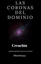 Las coronas del dominio /1: Creación by gahriel1995