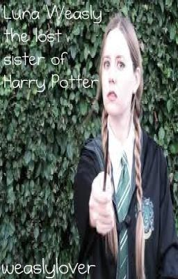 Luna Weasly The Lost sister of Harry Potter