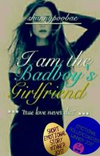I'm the bad boy's girlfriend ||✔ COMPLETED✔|| Cautious Slow Editing ||  by shannypoobae