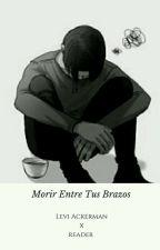 Morir Entre Tus Brazos  by zhukulenthoHeichou