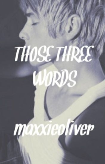 Those three words (Maxxie Oliver/Skins)