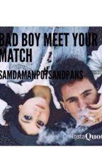 Bad Boy meet your Match by samdamanpotsandpans
