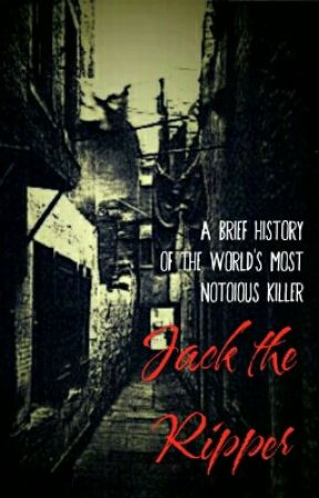 Jack the Ripper: A Brief History of the World's Most Notorious Killer by redhotfirecracker