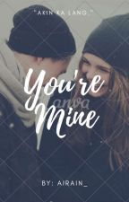 You're Mine by DyosangPusaaa
