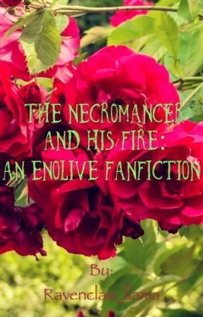 The Necromancer and His Fire: An Enolive Fanfiction by Ravenclaw_llama