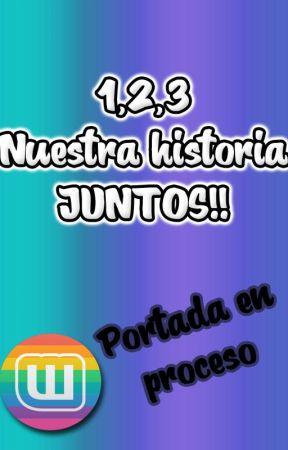 1,2,3 Nuestra historia JUNTOS!! by BlackTiger-09