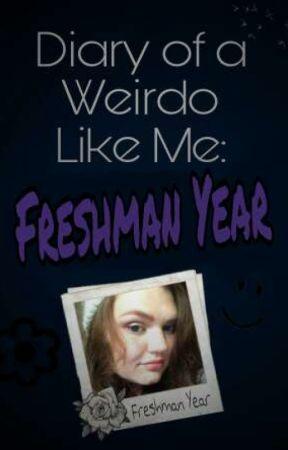 Diary of a Weirdo Like Me: Freshman Year by KrAZykEnZiE123