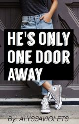 He's Only One Door Away | By: alyssaviolets by alyssaviolets