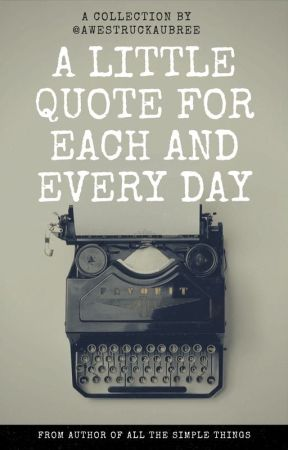 A Little Quote for Each and Every Day by AwestruckAubree
