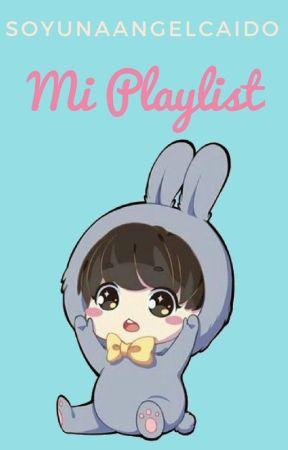 ♥Mi Playlist♥ by SoyUnaAngelCaido
